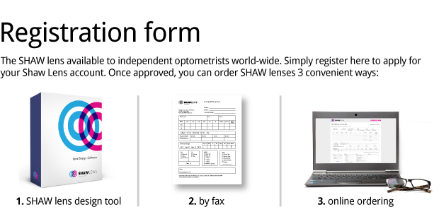 Registration form. Download the SHAW™ lens design software and start prescribing for your patients. Please complete the following application form.